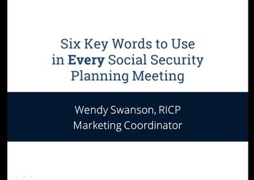 Six Key Words to Use in Every Social Security Planning Meeting